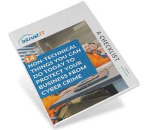 14 Non Technical Things You Can Do Today to Protect Your Business From Cyber Crime: Free Checklist