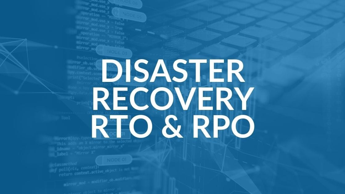 Disaster Recovery Time RTO & RPO